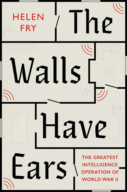 The-Walls-Have-Ears-The-Greatest-Intelligence-Operation-of-world-War-2-1